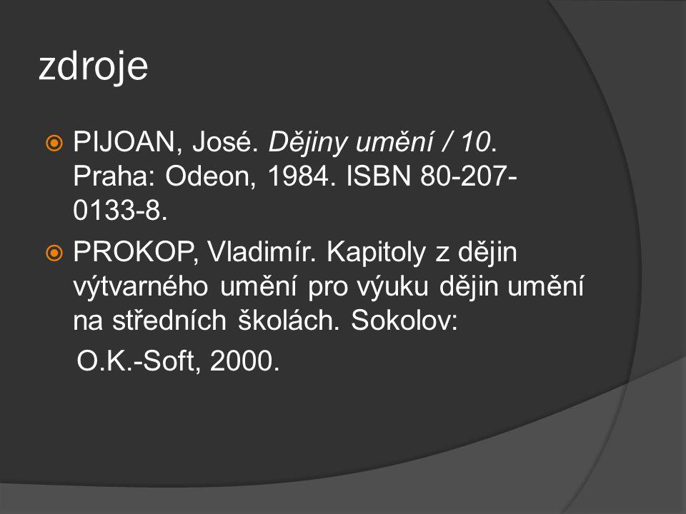 zdroje PIJOAN, José. Dějiny umění / 10. Praha: Odeon, 1984. ISBN 80-207-0133-8.