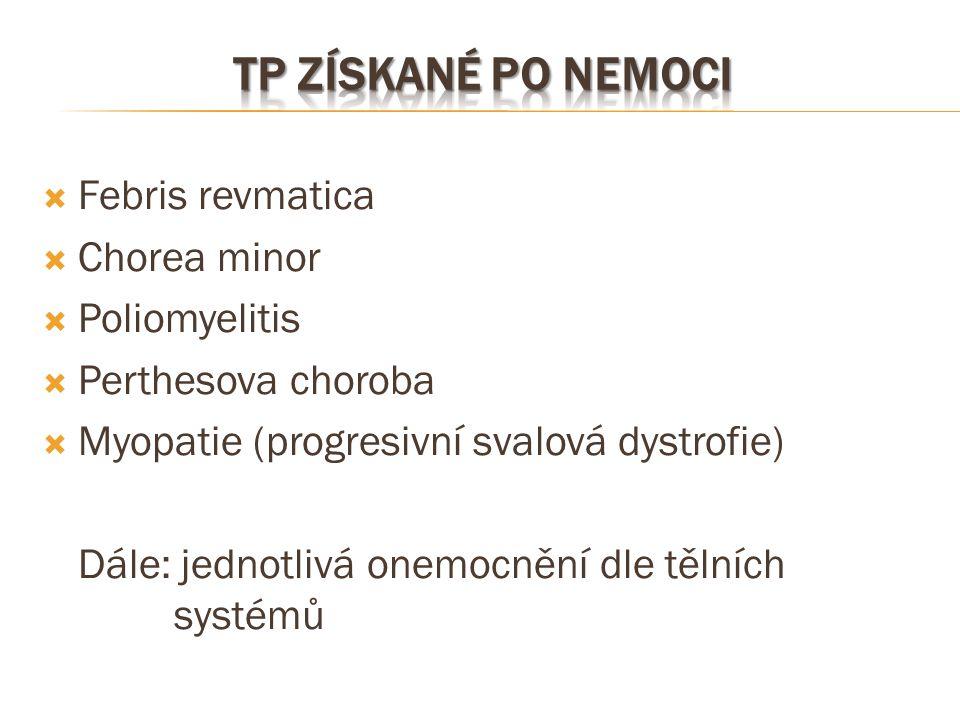 Tp získané po nemoci Febris revmatica Chorea minor Poliomyelitis
