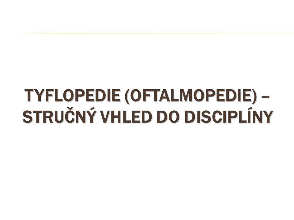 TYFLOPEDIE (OFTALMOPEDIE) – STRUČNÝ VHLED DO DISCIPLÍNY