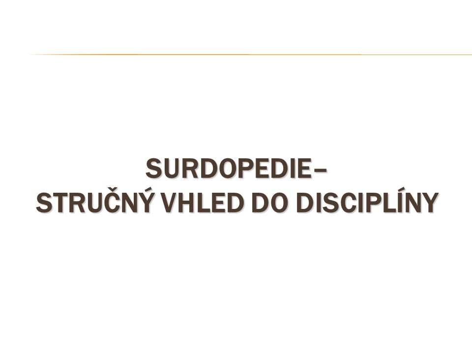 SURDOPEDIE– STRUČNÝ VHLED DO DISCIPLÍNY