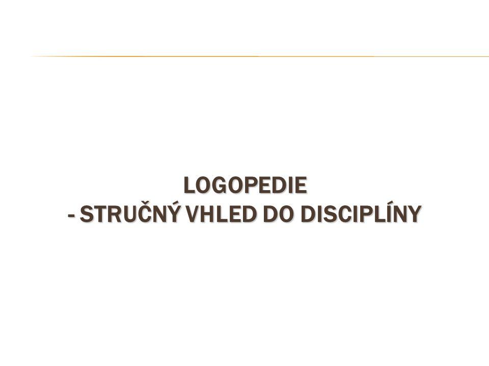 LOGOPEDIE - STRUČNÝ VHLED DO DISCIPLÍNY
