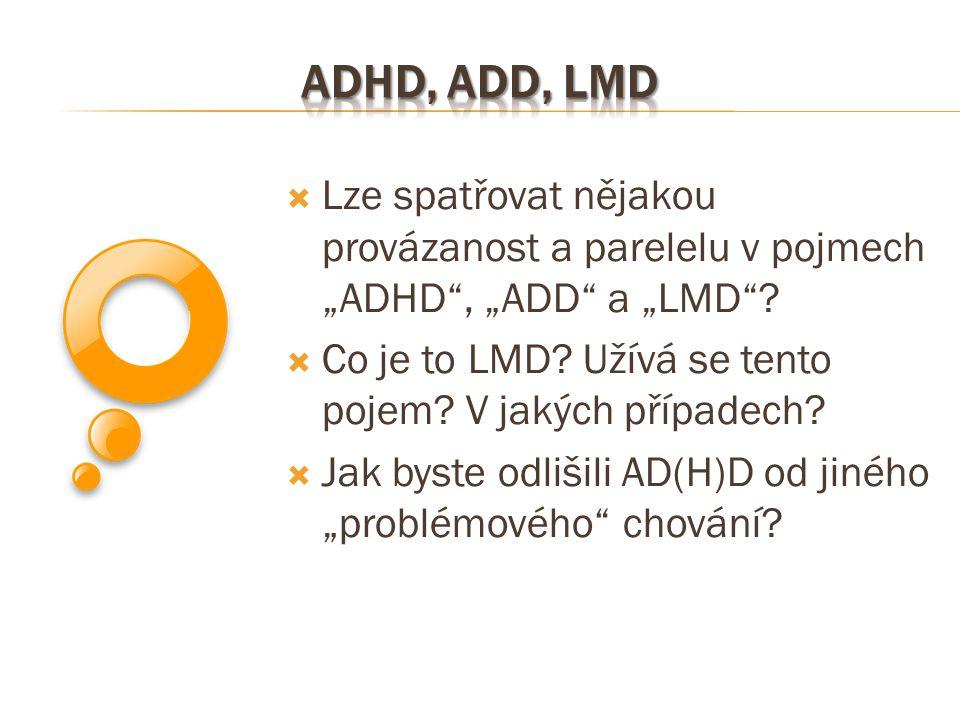 """ADHD, ADD, LMD Lze spatřovat nějakou provázanost a parelelu v pojmech """"ADHD , """"ADD a """"LMD Co je to LMD Užívá se tento pojem V jakých případech"""
