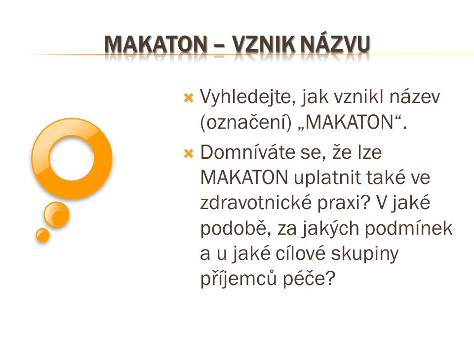 """Makaton – vznik názvu Vyhledejte, jak vznikl název (označení) """"MAKATON ."""