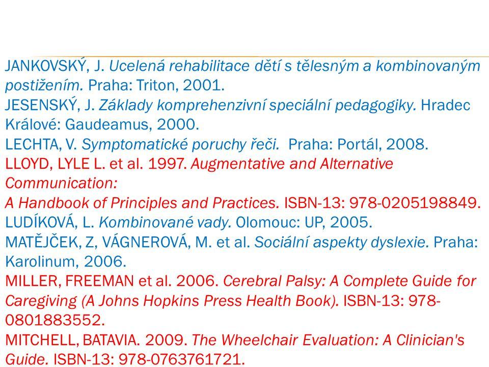 JANKOVSKÝ, J. Ucelená rehabilitace dětí s tělesným a kombinovaným postižením. Praha: Triton, 2001.