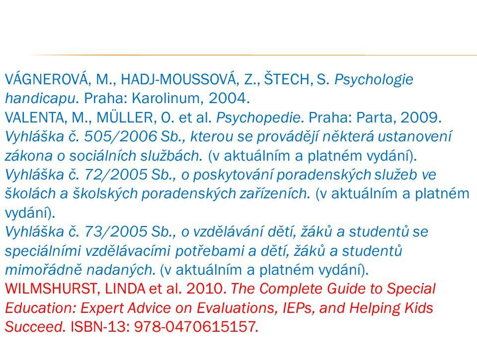 VÁGNEROVÁ, M. , HADJ-MOUSSOVÁ, Z. , ŠTECH, S. Psychologie handicapu
