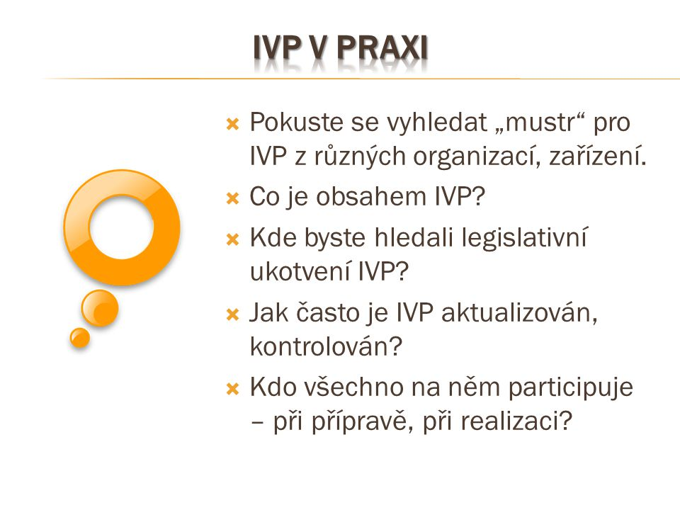 """IVP v praxi Pokuste se vyhledat """"mustr pro IVP z různých organizací, zařízení. Co je obsahem IVP"""