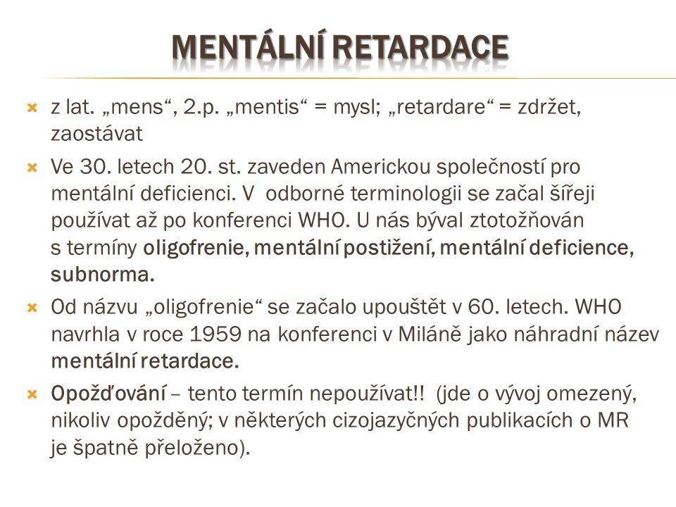 """Mentální retardace z lat. """"mens , 2.p. """"mentis = mysl; """"retardare = zdržet, zaostávat."""