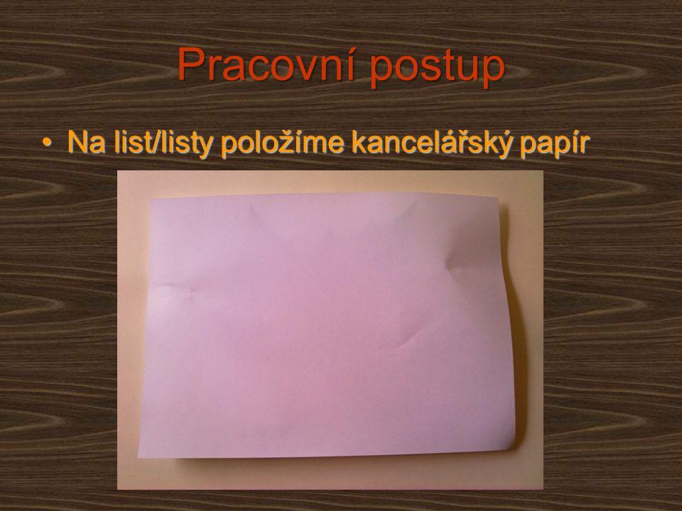 Pracovní postup Na list/listy položíme kancelářský papír