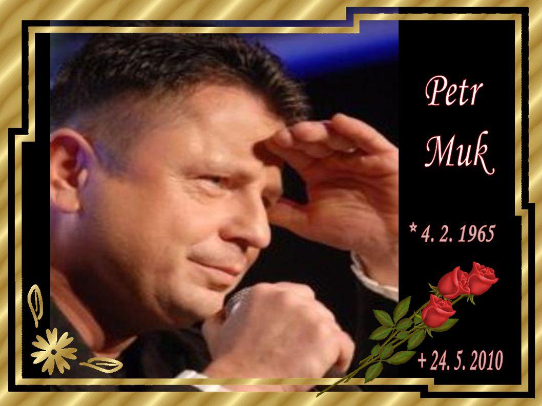 Petr Muk * 4. 2. 1965 + 24. 5. 2010