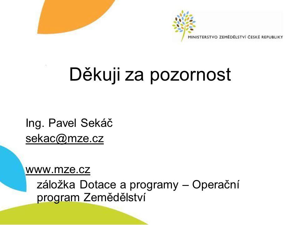 Děkuji za pozornost Ing. Pavel Sekáč sekac@mze.cz www.mze.cz