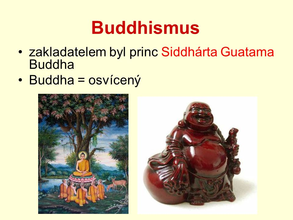 Buddhismus zakladatelem byl princ Siddhárta Guatama Buddha