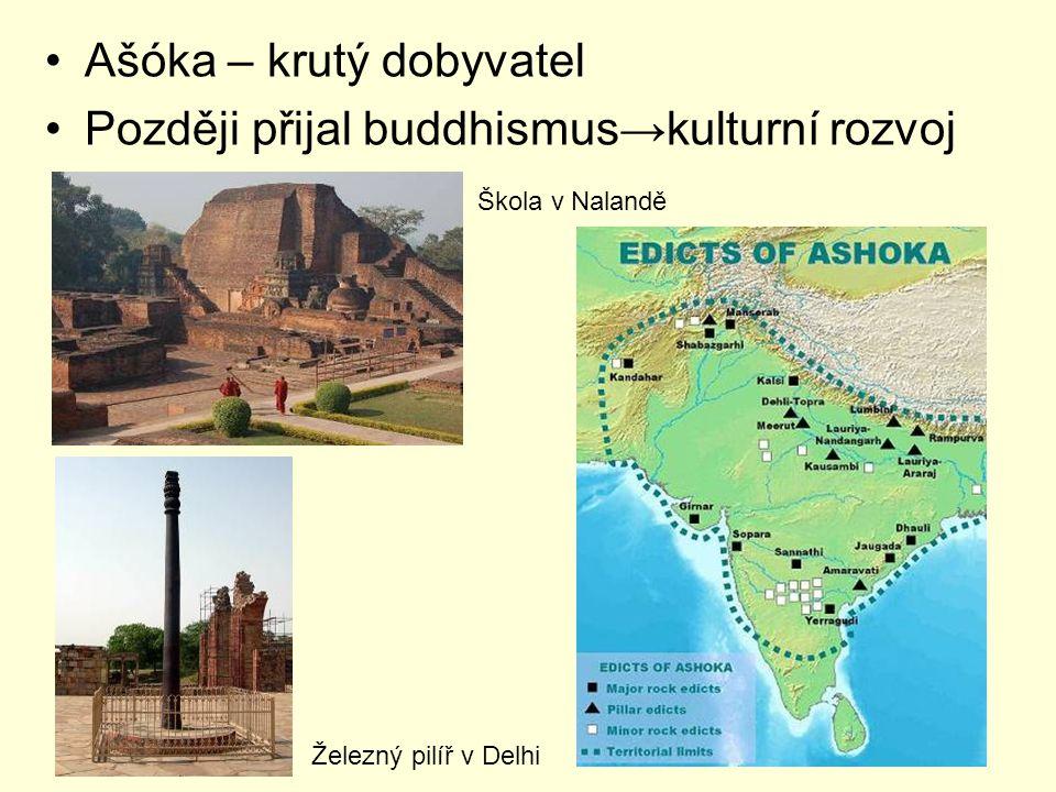Ašóka – krutý dobyvatel Později přijal buddhismus→kulturní rozvoj