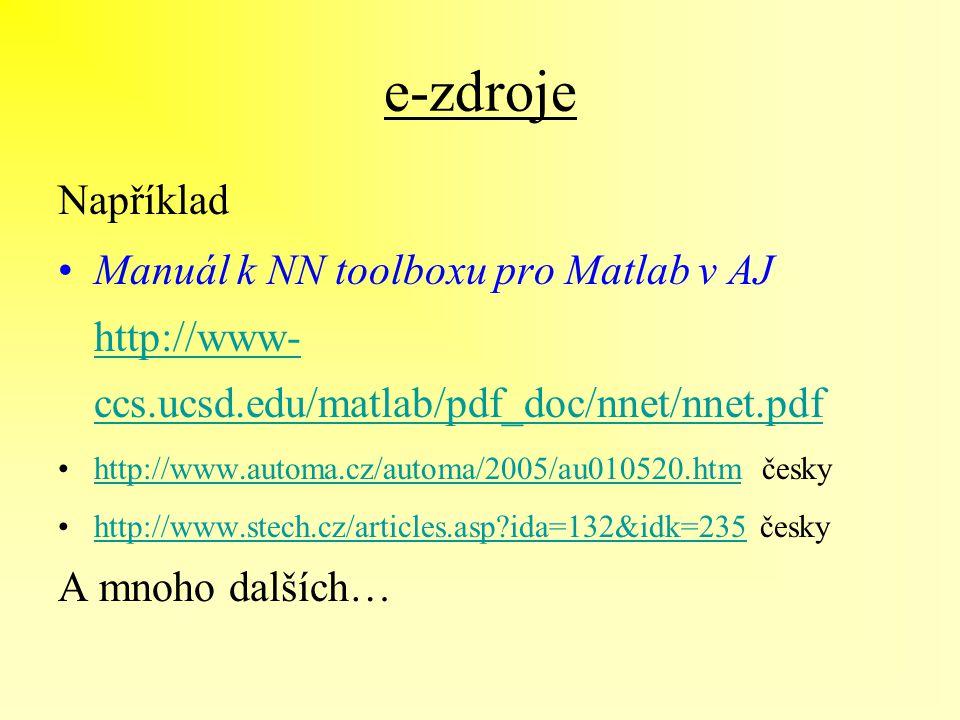 e-zdroje Například. Manuál k NN toolboxu pro Matlab v AJ http://www-ccs.ucsd.edu/matlab/pdf_doc/nnet/nnet.pdf.