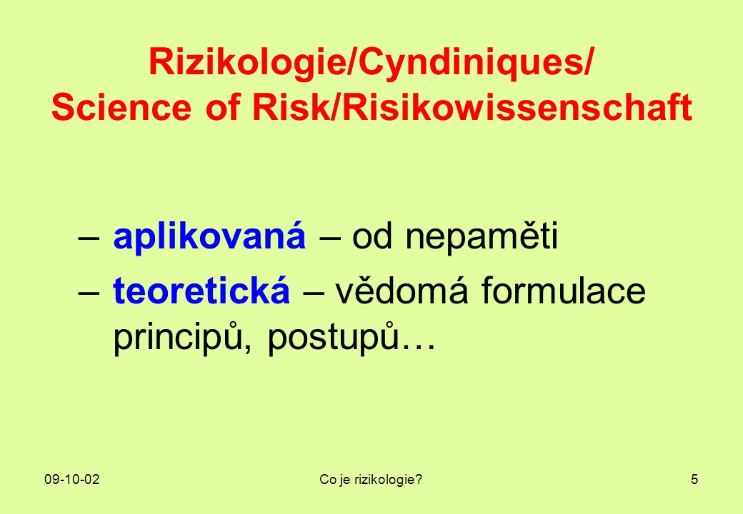 Rizikologie/Cyndiniques/ Science of Risk/Risikowissenschaft
