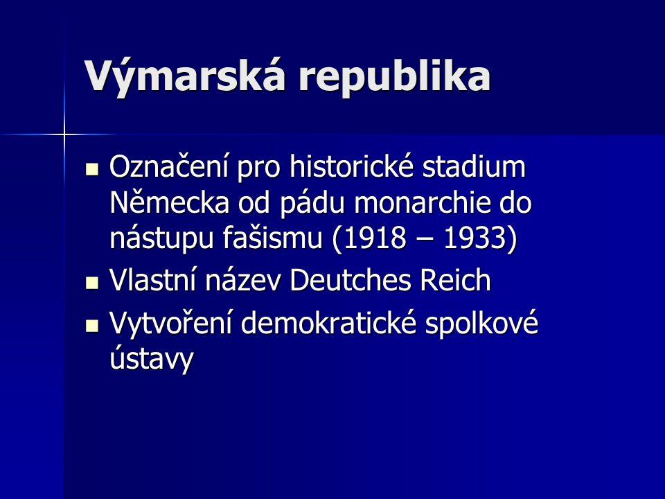 Výmarská republika Označení pro historické stadium Německa od pádu monarchie do nástupu fašismu (1918 – 1933)