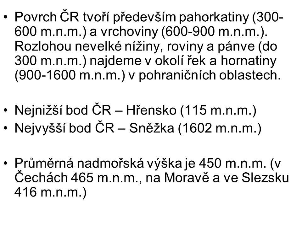 Povrch ČR tvoří především pahorkatiny (300-600 m. n. m