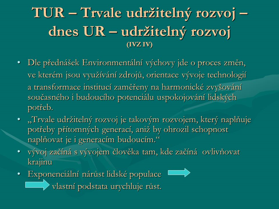 TUR – Trvale udržitelný rozvoj – dnes UR – udržitelný rozvoj (IVZ IV)