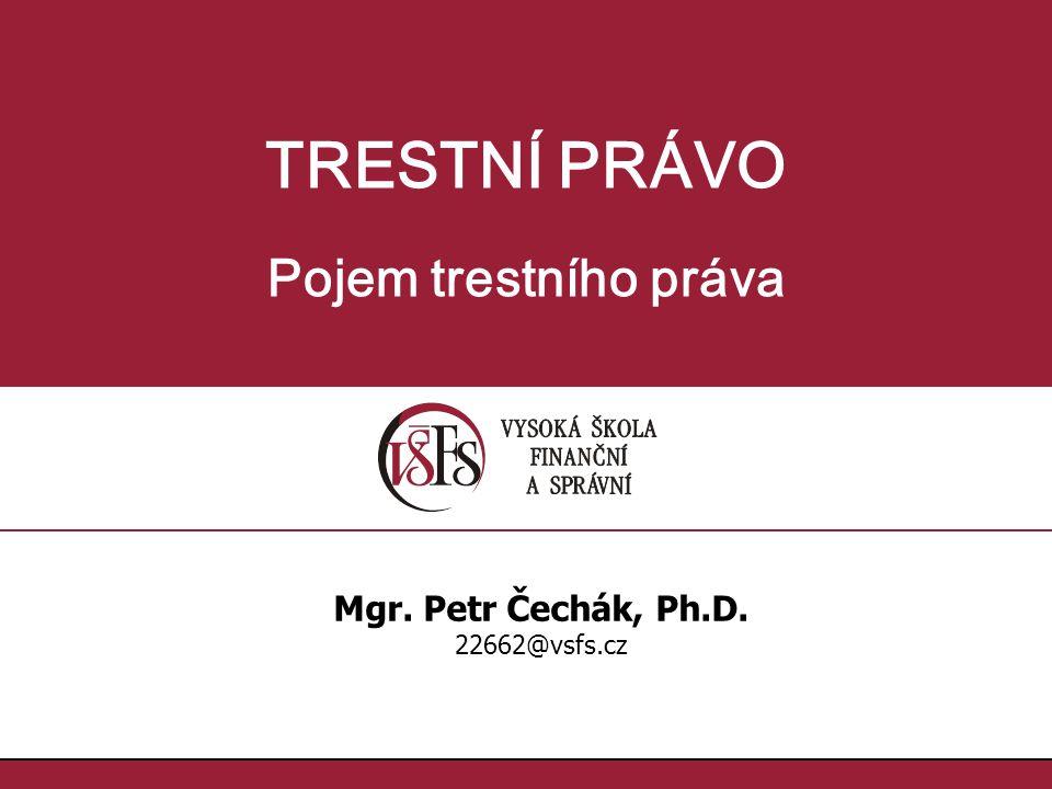 TRESTNÍ PRÁVO Pojem trestního práva Mgr. Petr Čechák, Ph.D.