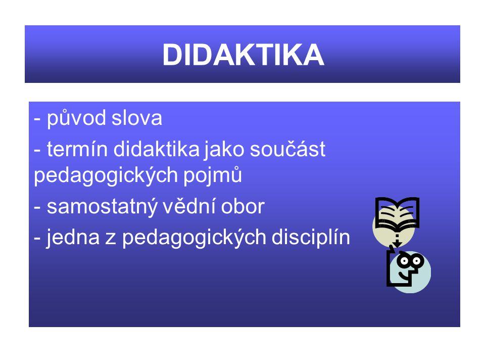 DIDAKTIKA původ slova. termín didaktika jako součást pedagogických pojmů.