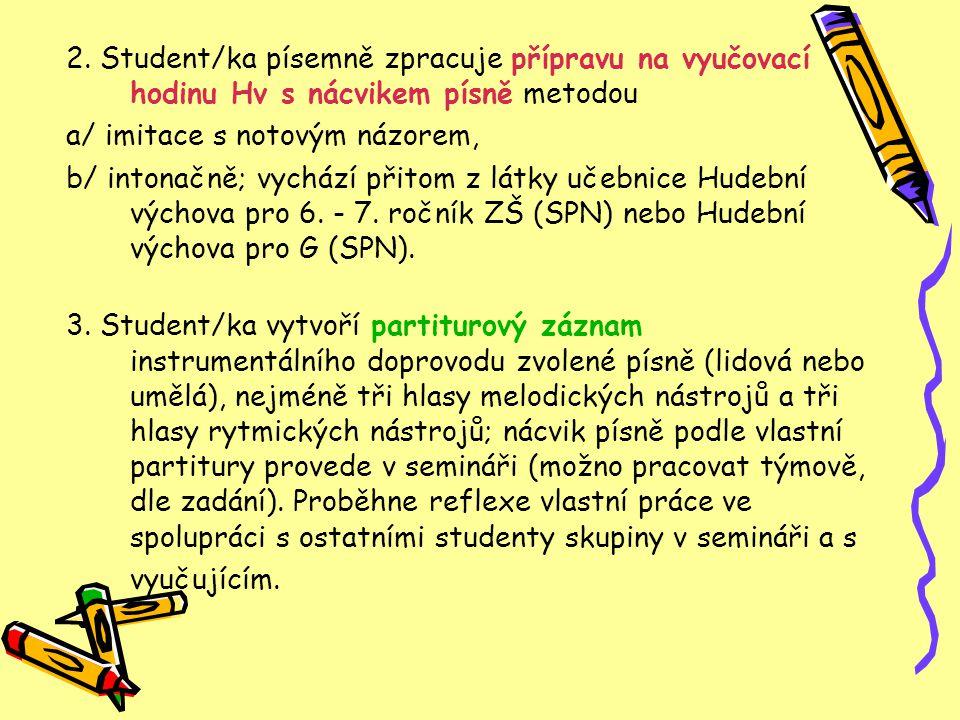 2. Student/ka písemně zpracuje přípravu na vyučovací hodinu Hv s nácvikem písně metodou
