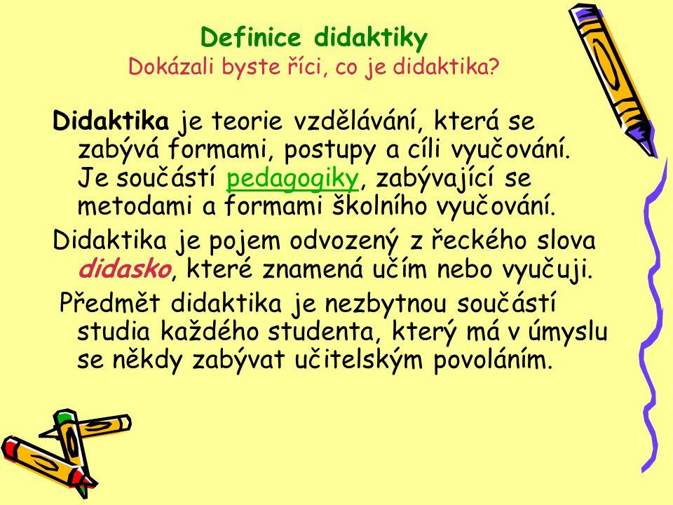 Definice didaktiky Dokázali byste říci, co je didaktika