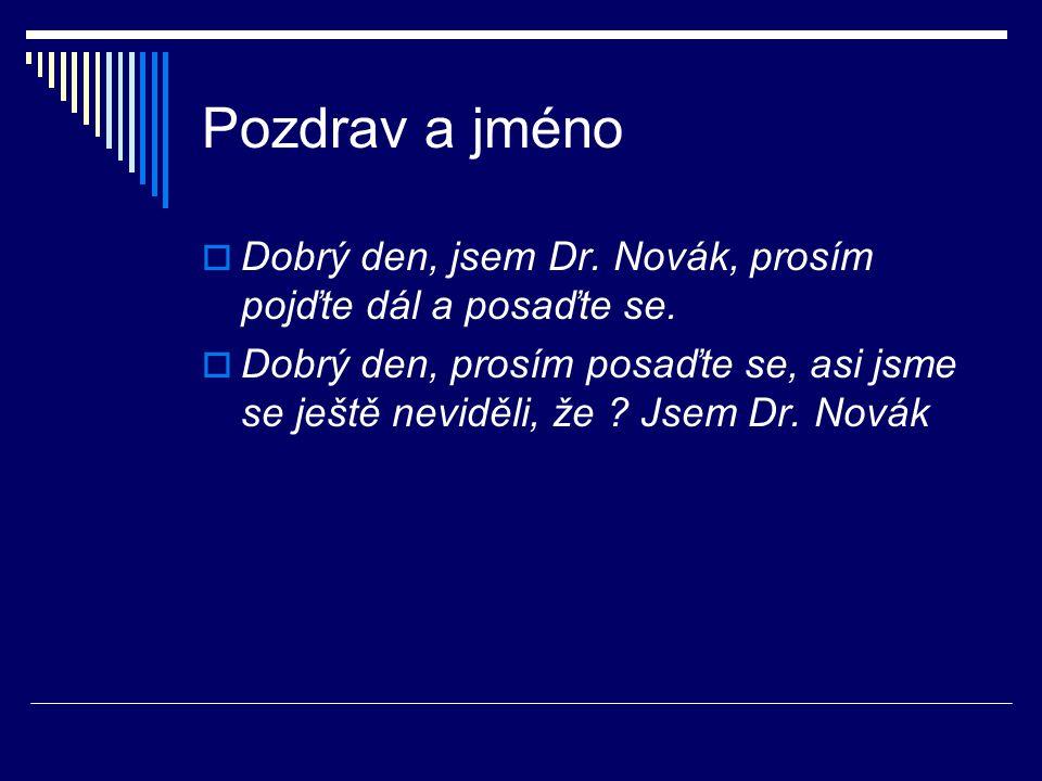 Pozdrav a jméno Dobrý den, jsem Dr. Novák, prosím pojďte dál a posaďte se.