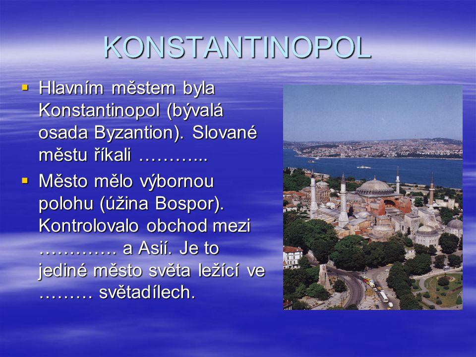 KONSTANTINOPOL Hlavním městem byla Konstantinopol (bývalá osada Byzantion). Slované městu říkali ………...