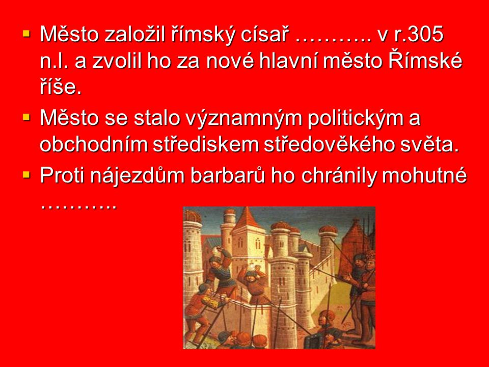 Město založil římský císař ………. v r. 305 n. l