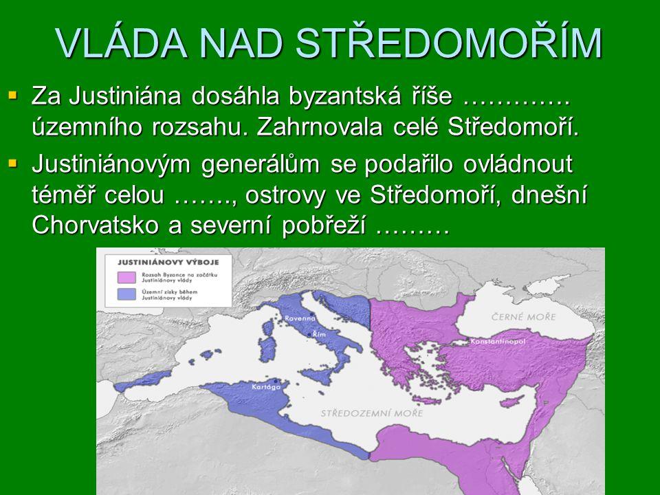 VLÁDA NAD STŘEDOMOŘÍM Za Justiniána dosáhla byzantská říše …………. územního rozsahu. Zahrnovala celé Středomoří.