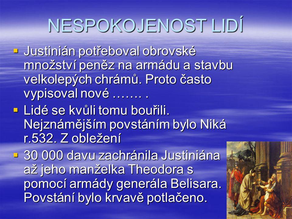 NESPOKOJENOST LIDÍ Justinián potřeboval obrovské množství peněz na armádu a stavbu velkolepých chrámů. Proto často vypisoval nové ……. .