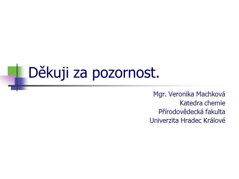 Děkuji za pozornost. Mgr. Veronika Machková Katedra chemie