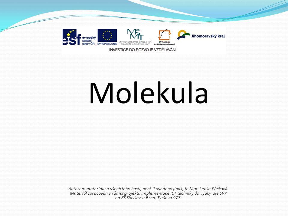 Molekula Autorem materiálu a všech jeho částí, není-li uvedeno jinak, je Mgr. Lenka Půčková.