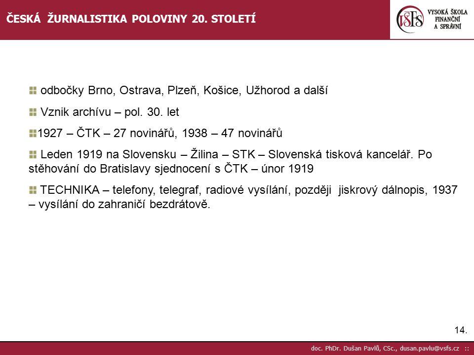 odbočky Brno, Ostrava, Plzeň, Košice, Užhorod a další