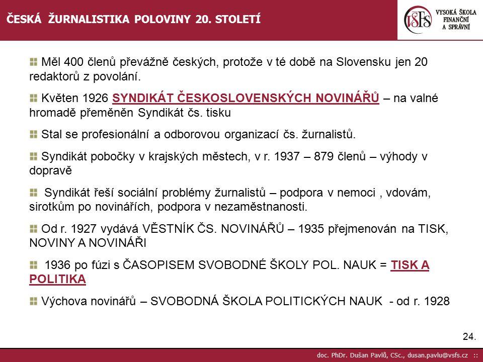 Stal se profesionální a odborovou organizací čs. žurnalistů.