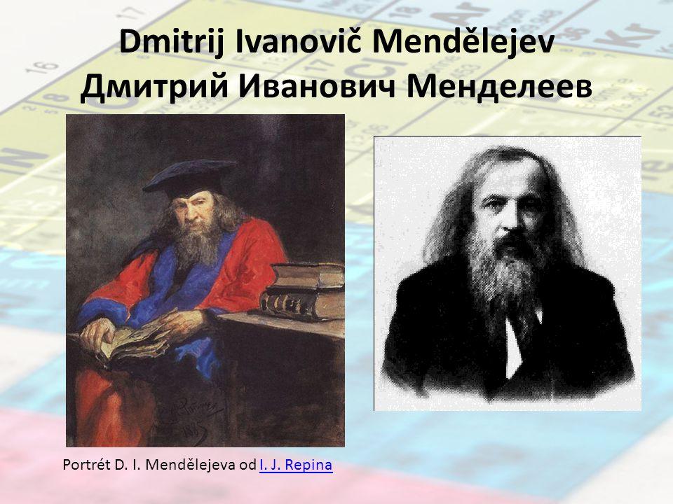 Dmitrij Ivanovič Mendělejev Дмитрий Иванович Менделеев