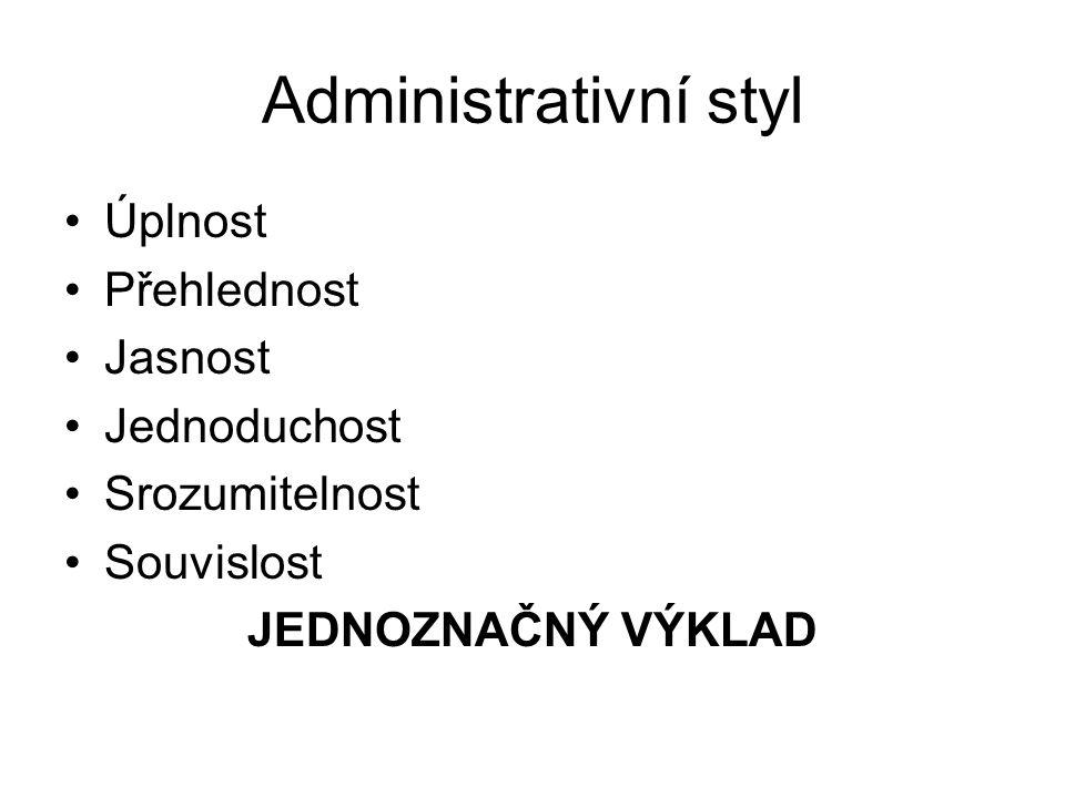 Administrativní styl Úplnost Přehlednost Jasnost Jednoduchost