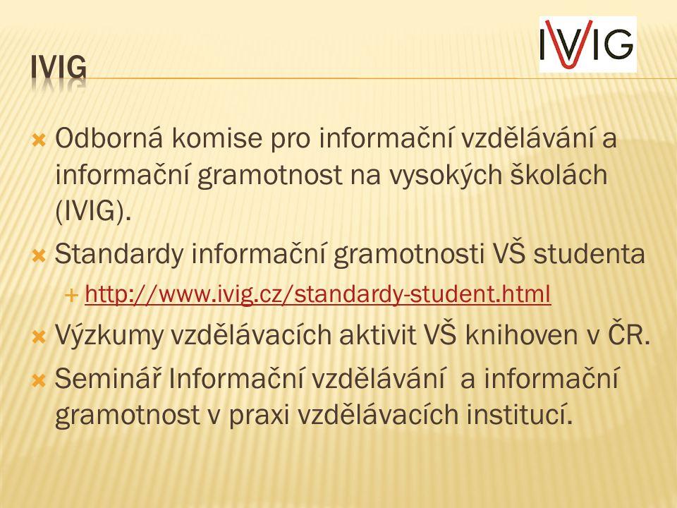IVIG Odborná komise pro informační vzdělávání a informační gramotnost na vysokých školách (IVIG). Standardy informační gramotnosti VŠ studenta.