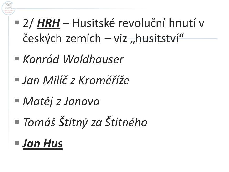 """2/ HRH – Husitské revoluční hnutí v českých zemích – viz """"husitství"""