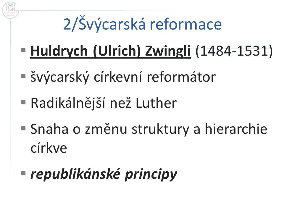 2/Švýcarská reformace Huldrych (Ulrich) Zwingli (1484-1531)