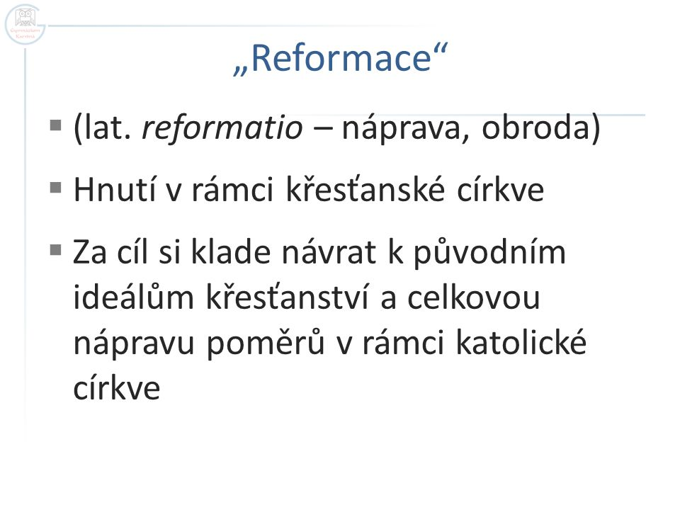 """Reformace (lat. reformatio – náprava, obroda)"
