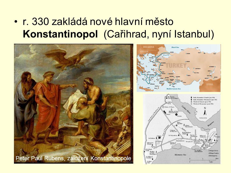 r. 330 zakládá nové hlavní město Konstantinopol (Cařihrad, nyní Istanbul)