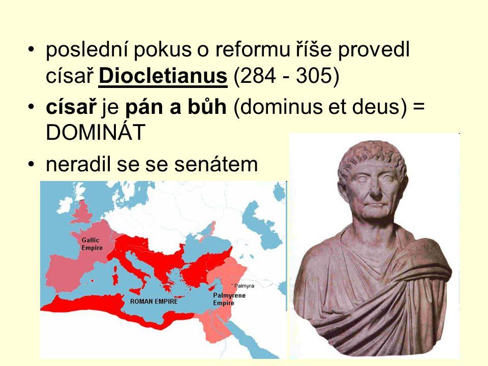 poslední pokus o reformu říše provedl císař Diocletianus (284 - 305)
