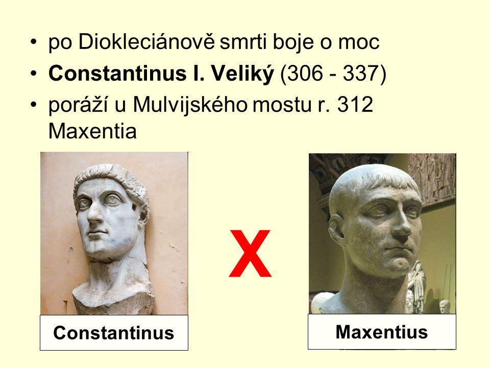 X po Diokleciánově smrti boje o moc Constantinus I. Veliký (306 - 337)
