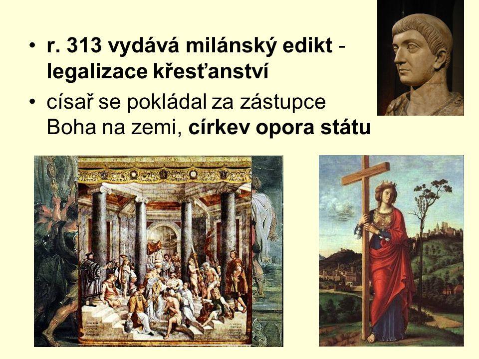 r. 313 vydává milánský edikt - legalizace křesťanství