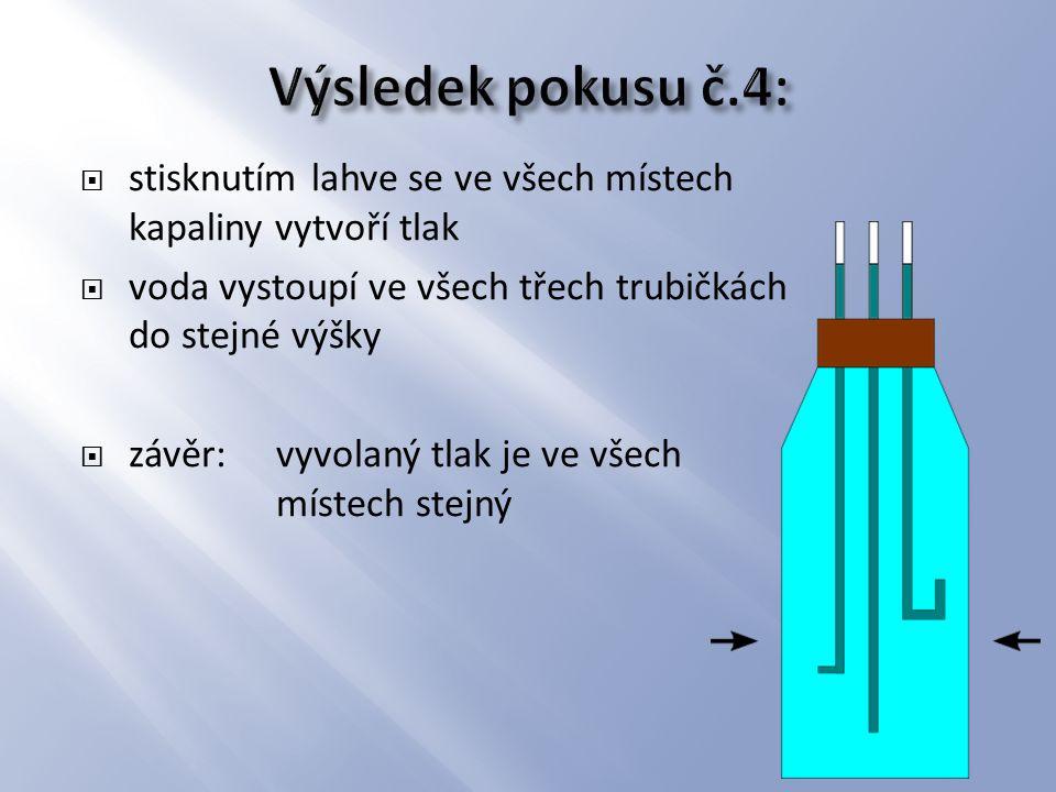 Výsledek pokusu č.4: stisknutím lahve se ve všech místech kapaliny vytvoří tlak. voda vystoupí ve všech třech trubičkách do stejné výšky.