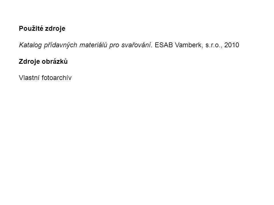 Použité zdroje Katalog přídavných materiálů pro svařování. ESAB Vamberk, s.r.o., 2010. Zdroje obrázků.