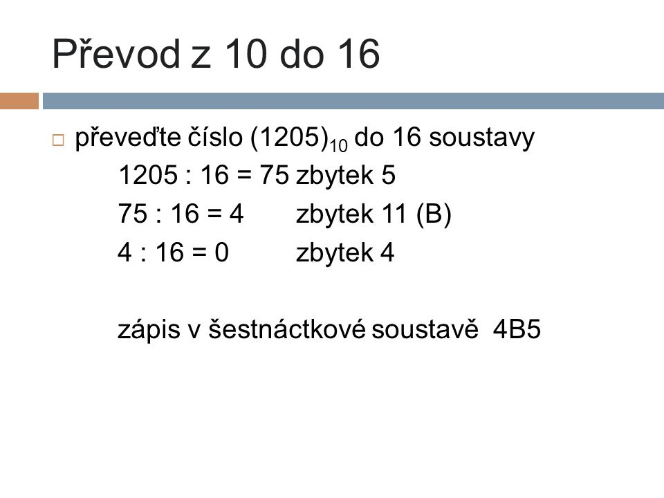 Převod z 10 do 16 převeďte číslo (1205)10 do 16 soustavy