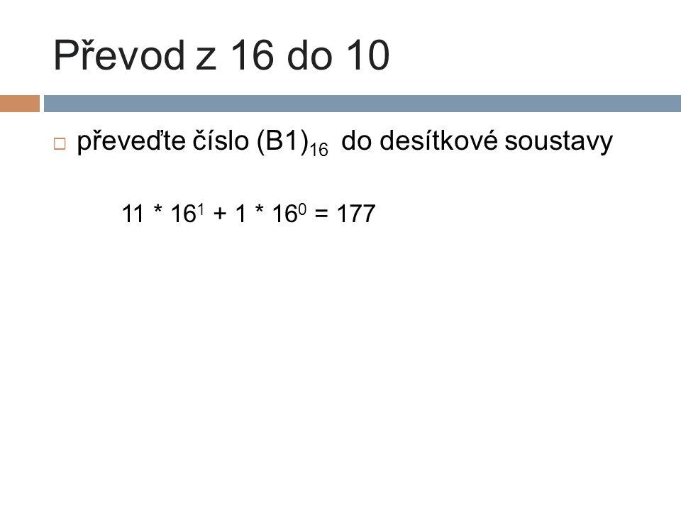 Převod z 16 do 10 převeďte číslo (B1)16 do desítkové soustavy