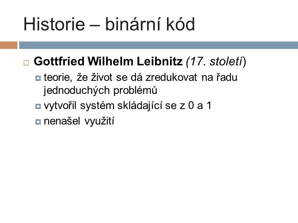 Historie – binární kód Gottfried Wilhelm Leibnitz (17. století)
