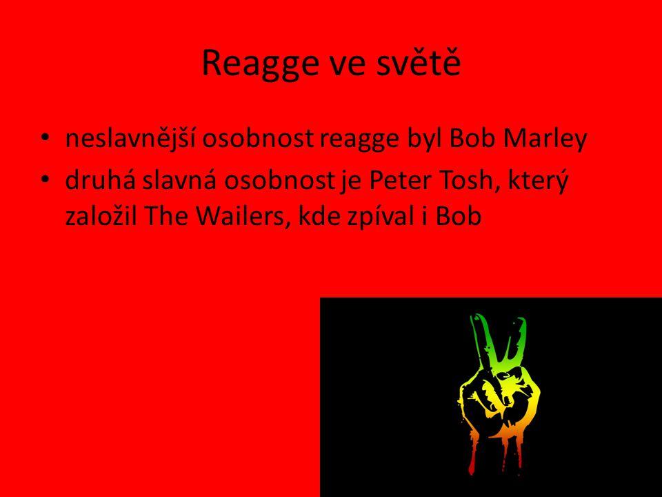 Reagge ve světě neslavnější osobnost reagge byl Bob Marley